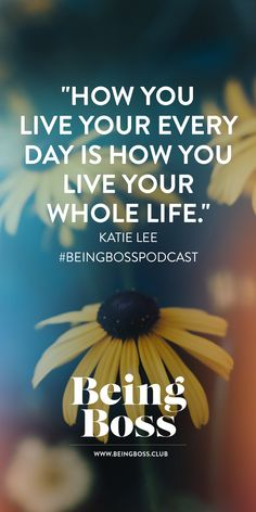 """""""How you live your every day is how you live your whole life."""" -Katie Lee   Little Steps to Big Change   Being Boss Podcast  http://beingboss.club/podcast/episode-84-little-steps-big-change-katie-lee?utm_campaign=coschedule&utm_source=pinterest&utm_medium=Being%20Boss%20Podcast&utm_content=Episode%20%2384%20%2F%2F%20Little%20Steps%20to%20Big%20Change%20with%20Katie%20Lee"""