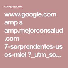 www.google.com amp s amp.mejorconsalud.com 7-sorprendentes-usos-miel ?_utm_source=1-2-2