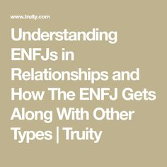 Understanding ENFJs in Relationships and How The ENFJ Gets Along With Other Types | Truity