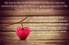 The love should be love for the sake of Allah.  {http://www.PureMatrimony.com/}