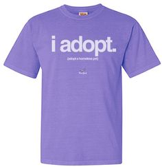 Image of I Adopt Adult Tee Justin Smoak, Adoption Gifts, Dog Apparel, Creativity Quotes, Foster Parenting, Dog Stuff, My Images, Animal Rescue, Best Dogs