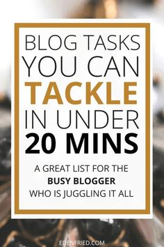 Blog tasks you can tackle in under 20 minutes for when you don't have any time to spare - http://edenfried.com