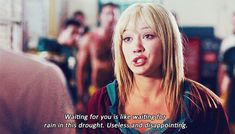 When they take too long to get ready. | 17 Times Hilary Duff Movies Perfectly Summed Up Being In A Relationship