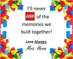 I'll never LEGO of the memories we've built together! (End of year message from teacher)Editable Publisher Fold and Cut Directions. Preschool Class, Preschool Activities, Lego Classroom Theme, Classroom Ideas, School Wide Themes, School Ideas, Graduation Decorations, Graduation Ideas, 5th Grade Graduation