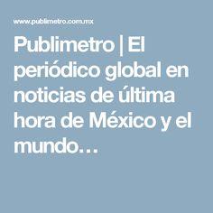 Publimetro | El periódico global en noticias de última hora de México y el mundo…