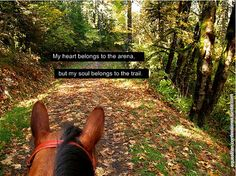 My heart belongs to the arena, but my soul belongs to the trail.