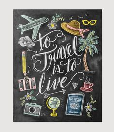 To Travel Is To Live - Print