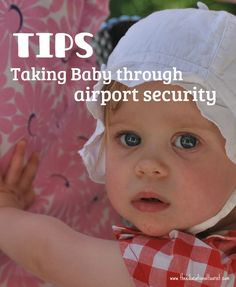 Get through airport security with baby easily! http://theeducationaltourist.com/airport-security-with-an-infant/