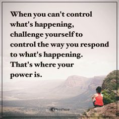 Control the way you respond-that's power
