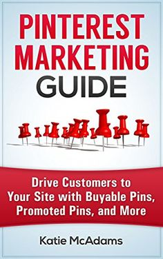 Pinterest Marketing: Drive Customers to Your Site With Promoted Pins, Buyable Pins, and More. Check out this book to learn great tips about Pinterest for business and social media marketing
