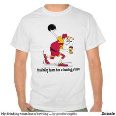 Funny Bowling Shirt. My drinking team has a bowling problem. Cool Bowling tshirt.