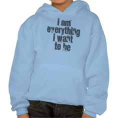 I Am Everything I Want To Be Hoodie