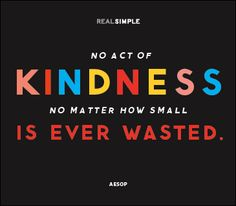 """No act of kindness, no matter how small, is ever wasted."" -- Aesop"