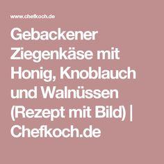Gebackener Ziegenkäse mit Honig, Knoblauch und Walnüssen (Rezept mit Bild) | Chefkoch.de
