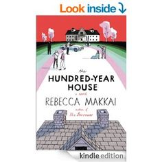 The Hundred-Year House - Kindle edition by Rebecca Makkai. Literature & Fiction Kindle eBooks @ Amazon.com.