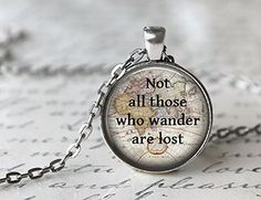 Quote Necklace, Not All Those Who Wander Are Lost, Inspiring Tolkien Quote Necklace, Inspirational TOPskyy http://www.amazon.com/dp/B00P9DP35K/ref=cm_sw_r_pi_dp_Ha0Gub0V4TSRY