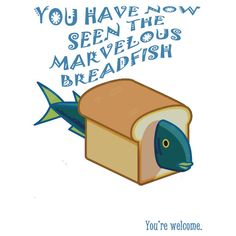 """The Marvelous Breadfish"" repin only if you know this. #meme @Kristina Kilmer Kilmer Kilmer Bunting"