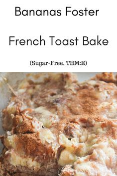 Bananas Foster French Toast Bake is an easy breakfast that's sure to please even the pickiest eaters! It's low-fat, sugar-free and a Trim Healthy Mama E!