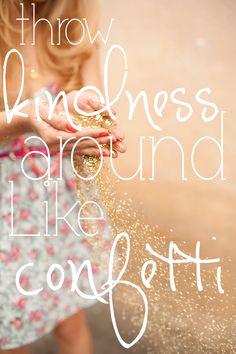 Throw kindness around like confetti #bekind #fireworkpeople