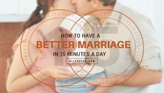 Sometimes small, definable steps help make a larger goal easier to accomplish. Here's how to have a better marriage in 15 minutes a day.