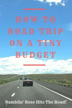 How To Road Trip On A Tiny Budget – Ramblin' Rose Hits The Road