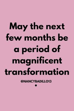 May the next few months be a period of magnificent transformation. Wisdom Quotes, True Quotes, Motivational Quotes, Inspirational Quotes, Qoutes, Mantra, Positive Thoughts, Positive Quotes, Goal Quotes