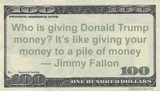 Jimmy Fallon Funny Money Quote saying that donations to Donald Trump are pointless unless you expect something in return - and who would give unless they got something in return?