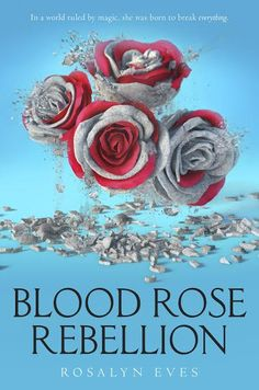 Blood Rose Rebellion by Rosalyn Eves - On sale March 28, 2017! #CoverReveal