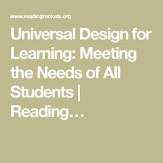Universal Design for Learning: Meeting the Needs of All Students   Reading…