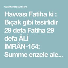 Havvası Fatiha ki : Bıçak gibi tesirlidir 29 defa Fatiha 29 defa ÂLİ İMRÂN-154: Summe enzele aleykum min ba'dil gammi emeneten nuâsen yagşâ tâifeten Allah Islam, Prayers, Amigurumi, Prayer, Beans, Allah