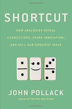 Shortcut: How Analogies Reveal Connections, Spark Innovation, and Sell Our Greatest Ideas by John Pollack, http://www.amazon.com/dp/1592408494/ref=cm_sw_r_pi_dp_z3omub14P43EB