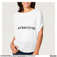 #WHATEVER in black typography T-Shirt