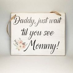 "Wedding Sign - Rustic Wedding - Here Comes the Bride Sign - ""Daddy, Just Wait Til You See Mommy"""