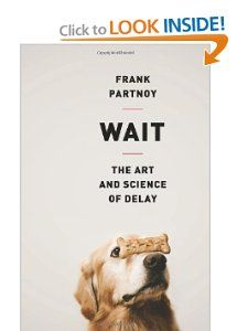 Wait: The Art and Science of Delay by Frank Partnoy