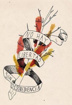 No hay libertad sin desobediencia Cool Tattoos, Tatoos, Arte Latina, Anti Capitalism, Protest Art, Riot Grrrl, Feminist Art, Aesthetic Drawing, Peace Studies
