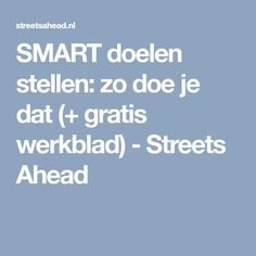 SMART doelen stellen: zo doe je dat (+ gratis werkblad) - Streets Ahead E Learning, New Job, Getting Things Done, Classroom Management, Self Improvement, Budgeting, Coaching, How To Plan, Education