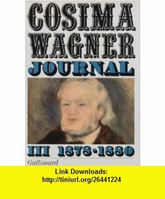 Journal, tome 3 (9782070286867) Cosima Wagner , ISBN-10: 207028686X  , ISBN-13: 978-2070286867 ,  , tutorials , pdf , ebook , torrent , downloads , rapidshare , filesonic , hotfile , megaupload , fileserve