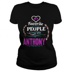 I Love  ANTHONY  my favorite people call me ANTHONY T Shirt Hoodie Hoodies YearName Birthday Shirts & Tees