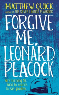 Forgive me, Leonard Peacock by Matthew Quick (of Silver Linings Playbook)