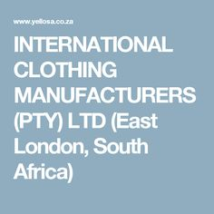 INTERNATIONAL CLOTHING MANUFACTURERS (PTY) LTD (East London, South Africa)
