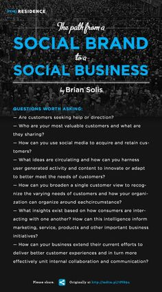 "The Path from a Social Brand to a Social Business, By Brian Solis. Posted May 7, 2012.    Brian makes some excellent points defining Social Brand and Social Business. They are not the same.   Brian defines a Social Business as a business that ""embraces introspection and extrospection to reevaluate internal and external processes, systems and opportunities to transform into a living, breathing entity that adapts to market conditions and opportunities."""