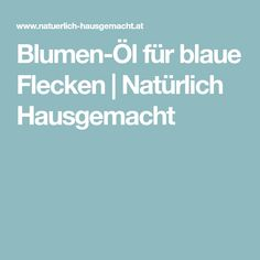 Blumen-Öl für blaue Flecken | Natürlich Hausgemacht