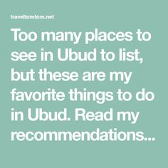 Too many places to see in Ubud to list, but these are my favorite things to do in Ubud. Read my recommendations and don't miss any highlights.