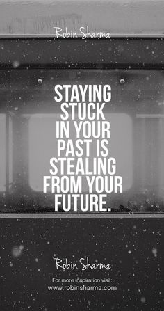 """Staying stuck in your past is stealing from your future. Every minute spent worrying about """"the way things were"""" is a moment stolen from creating """"the way things can be""""."""
