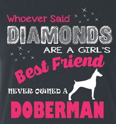 Free Shipping.  Whoever Said Diamonds Are A Girl's Best Friend Never Owned A Doberman Ladies Cut T Shirt Dog Tee