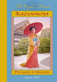 The Royal Diaries  Kazunomiya: Prisoner of Heaven, Japan, 1858