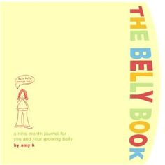The+Belly+Book:+A+Nine-Month+Journal+for+You+and+Your+Growing+Belly