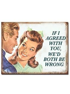 """If I agreed With You"" Metal Sign 