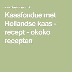 Kaasfondue met Hollandse kaas - recept - okoko recepten
