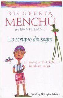 Amazon.it: Lo scrigno dei sogni. La missione di Ixkem, bambina maya - Rigoberta Menchú, Dante Liano - Libri